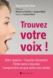 Raymonde Viret - Trouvez votre voix ! - Bien respirer, parler sans s'épuiser, chanter librement, comprendre ce que votre voix révèle.