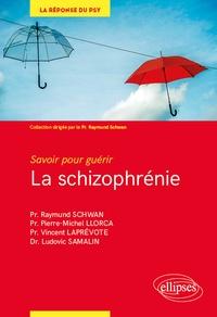 Raymund Schwan et Pierre-Michel Llorca - La schizophrénie - Savoir pour guérir.