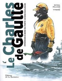 Raynal Pellicer - Le Charles-de-Gaulle - Immersion à bord du porte-avions nucléaire.