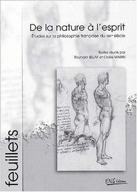 Raynald Belay et Claire Marin - De la nature à l'esprit. - Etudes sur la philosophie française du XIXème siècle.