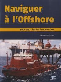Raynald Montembault - Naviguer à l'Offshore - 1980-1990 : les derniers pionniers.