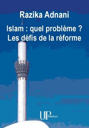 Razika Adnani - Islam : quel problème ? Les défis de la réforme - Essai philosophique sur l'Islam.