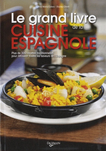 "Razika Chérif et Ana-Maria Calera - Le grand livre de la cuisine espagnole - Avec 60 recettes originales du restaurant ""Casa Paco""."