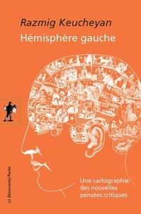 Razmig Keucheyan - Hémisphère gauche - Une cartographie des nouvelles pensées critiques.