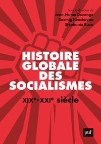 Razmig Keucheyan et Jean-Numa Ducange - Histoire globale des socialismes - XIXe-XXIe siècle.