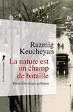 Razmig Keucheyan - La nature est un champ de bataille - Essai d'écologie politique.