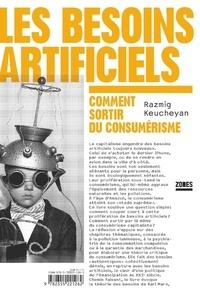 Les besoins artificiels- Comment sortir du consumérisme - Razmig Keucheyan |