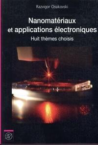 Razvigor Ossikovski - Nanomatériaux et applications électroniques - Huit thèmes choisis.