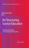 Wolff-Michael Roth - Re/Structuring Science Education - ReUniting Sociological and Psychological Perspectives.