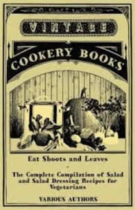 Read Books Design - Eat Shoots and Leaves - The Complete Compilation of Salad and Salad Dressing Recipes for Vegetarians.