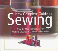 Reader's Digest - New Complete Guide to Sewing - Step-by-Step Techniques for Making Clothes and Home Accessories.