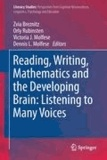 Zvia Breznitz - Reading, Writing, Mathematics and the Developing Brain: Listening to Many Voices.