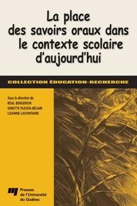 Réal Bergeron et Ginette Plessis-Bélair - La place des savoirs oraux dans le contexte scolaire d'aujourd'hui.