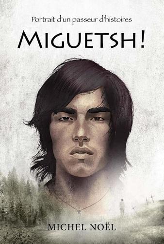 Miguetsh !. Portrait d'un passeur d'histoires