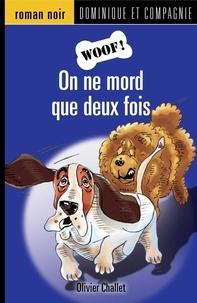 Réal Binette et Olivier Challet - Woof !  : On ne mord que deux fois.
