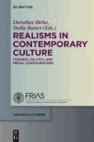 Realisms in Contemporary Culture - Theories, Politics, and Medial Configurations.