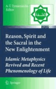 A. T. Tymieniecka - Reason, Spirit and the Sacral in the New Enlightenment - Islamic Metaphysics Revived and Recent Phenomenology of Life.
