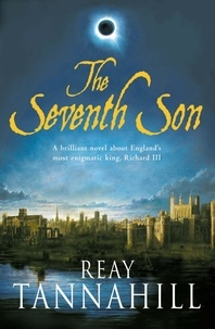 Reay Tannahill - The Seventh Son - A Unique Portrait of Richard III.