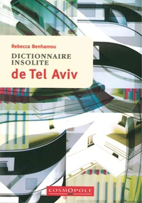 Rebecca Benhamou - Dictionnaire insolite de Tel Aviv.
