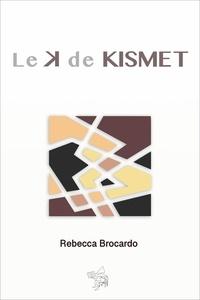 Rebecca Brocardo - Le K de Kismet.