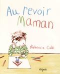 Rebecca Cobb - Au revoir Maman.