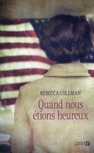 Rebecca Coleman - Quand nous étions heureux.