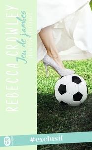 Rebecca Crowley - Secrets de vestiaires Tome 3 : Jeu de jambes.