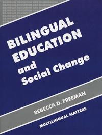 Rebecca D Freeman - Bilingual Education and Social Change.