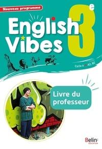 Rebecca Dahm et Marlène Chevet - English Vibes 3e A2, B1 - Livre du professeur.