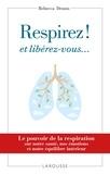 Rebecca Dennis - Respirez ! et libérez-vous... - Le pouvoir de la respiration sur notre santé, nos émotions et notre équilibre intérieur.