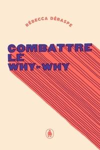Rébecca Déraspe - Combattre le why-why.