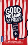 Rebecca Dorey-Stein - Good Morning, Mr President ! - Ma (folle) vie de sténo à la Maison Blanche d'Obama.