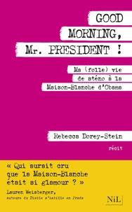 Téléchargez des livres pdf gratuits pour kindle Good morning, Mr. President !  - Ma (folle) vie de sténo à la Maison-Blanche d'Obama