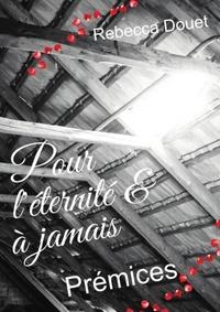 Rebecca Douet - Pour l'éternité & à jamais.