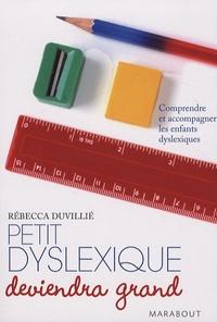 Rebecca Duvillié - Petit dyslexique deviendra grand - Comprendre et accompagner les enfants dyslexiques.