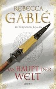 Rebecca Gablé - Das Haupt der Welt.