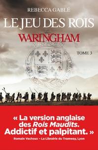 Rebecca Gablé - Waringham Tome 3 : Le jeu des rois.