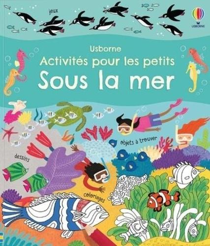 Rebecca Gilpin - Sous la mer - cahiers d'activites pour les petits.