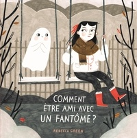 Rebecca Green - Comment être ami avec un fantôme?.