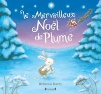 Rebecca Harry - Le merveilleux Noël de plume.