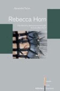 Rebecca Horn - Künstlerische Selbstpositionierungen im kulturellen Raum.