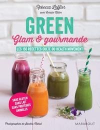 Rebecca Leffler - Green, glam & gourmande - Les 150 recettes culte du Health movement.