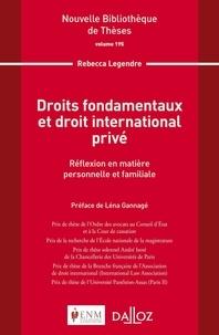 Rebecca Legendre - Droits fondamentaux et droit international privé - Réflexion en matière personnelle et familiale.