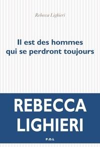 Rebecca Lighieri - Il est des hommes qui se perdront toujours.