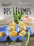 Rebecca Loulou-Desrez - Miam des légumes ! - 40 recettes anti-grimace.