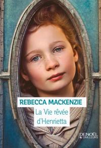 Rebecca Mackenzie - La vie rêvée d'Henrietta.