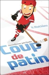 Rébecca Mathieu - Coup de patin Tome 2 : Deuxième période.