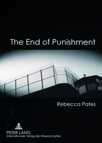 Rebecca Pates - The End of Punishment - Philosophical Considerations on an Institution.