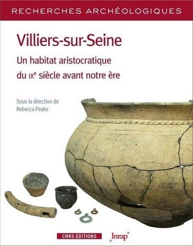 Rebecca Peake - Villiers-sur-Seine - Un habitat aristocratique du IXe siècle avant notre ère.