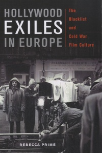 Rebecca Prime - Hollywood Exiles in Europe - The Blacklist and Cold War Film Culture.